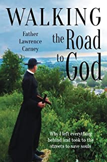 Walking the Road to God: Why I left everything behind and took to the streets to save souls