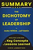 Summary of The Dichotomy of Leadership: Balancing the Challenges of Extreme Ownership to Lead and Win (Analysis and Review of Key Concepts and Lessons Learned) (Special Operations Series)