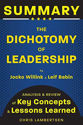 Summary of The Dichotomy of Leadership: Balancing the Challenges of Extreme Ownership to Lead and Win (Analysis and Review of Key Concepts and Lessons Learned): 3
