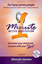 The One Minute Active Meditation Technique: How to Unclutter your mind and connect with your ZEST! 2nd Edition Includes 30 minute guided meditation CD