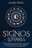 Signos lunares: La guía definitiva para entender su signo, las diferentes combinaciones astrológicas Sol-Luna y sus compatibilidades