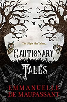 Cautionary Tales by [Emmanuelle de Maupassant, Adrea Kore]