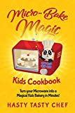 Micro-Bake Magic Kids Cookbook: Turn Your Microwave into a Magical Kids Bakery in Minutes!