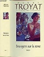 ETRANGERS SUR LA TERRE - TOME 1 EN 1 VOLUME de TROYAT HENRI