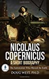 Nicolaus Copernicus: A Short Biography: The Astronomer Who Moved the Earth (30 Minute Book Series)
