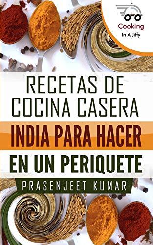 Recetas de cocina casera India para hacer en un periquete: 1 (Cocinando en un periquete)
