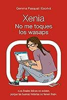 Xenia. No me toques los wasaps: Xenia, 3 (LITERATURA JUVENIL (a partir de 12 años) - Narrativa juvenil)