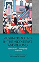 Muslim Preaching in the Middle East and Beyond: Historical and Contemporary Case Studies