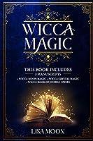 Wicca Magic: This Book Includes: 3 Manuscripts: Wicca Moon Magic, Wicca Crystal Magic, Wicca Book of Herbal Spells