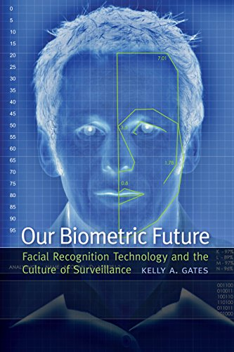 Our Biometric Future: Facial Recognition Technology and the Culture of Surveillance (Critical Cultural Communication, 2)