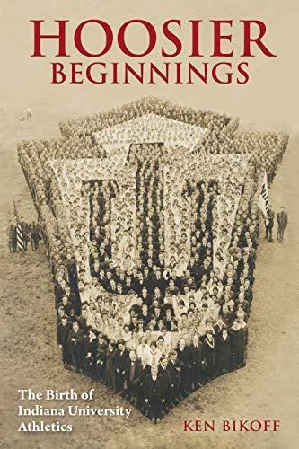 Hoosier Beginnings: The Birth of Indiana University Athletics (Well House Books) (English Edition)