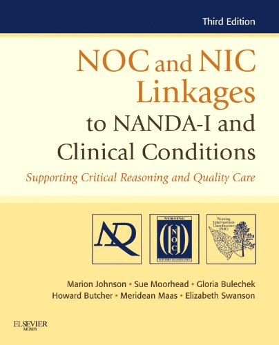 NOC and NIC Linkages to NANDA-I and Clinical Conditions: Supporting Critical Reasoning and Quality Care (NANDA, NOC, and