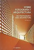 Sobre Fotografía Y Arquitectura: ON PHOTOGRAPHY AND ARCHITECTURE (FOTOGRAFIA)