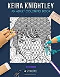 KEIRA KNIGHTLEY: AN ADULT COLORING BOOK: A Keira Knightley Coloring Book For Adults