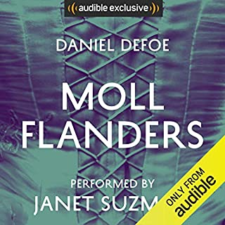 Moll Flanders                   Written by:                                                                                                                                 Daniel Defoe                               Narrated by:                                                                                                                                 Janet Suzman                      Length: 13 hrs     Not rated yet     Overall 0.0