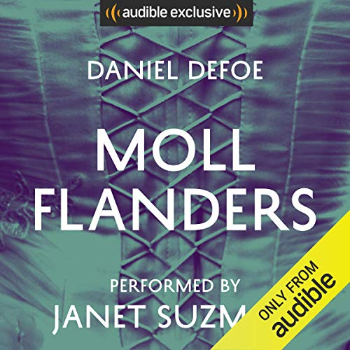 Moll Flanders                   By:                                                                                                                                 Daniel Defoe                               Narrated by:                                                                                                                                 Janet Suzman                      Length: 13 hrs     2 ratings     Overall 3.0