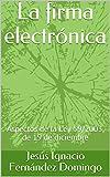 La firma electrónica: Aspectos de la Ley 59/2003, de 19 de diciembre (Derecho de las Nuevas...