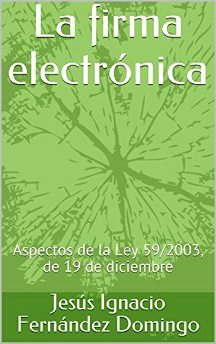 La firma electrónica: Aspectos de la Ley 59/2003, de 19 de diciembre (Derecho de las Nuevas Tecnologías)