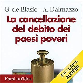 La cancellazione del debito dei paesi poveri                   Di:                                                                                                                                 Guido De Blasio,                                                                                        Alberto Dalmazio                               Letto da:                                                                                                                                 Mimmo Strati                      Durata:  3 ore e 34 min     1 recensione     Totali 4,0