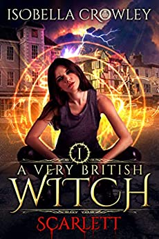 Scarlett (A Very British Witch Book 1) by [Isobella Crowley]