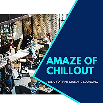 Amaze Of Chillout - Music For Fine Dine And Lounging