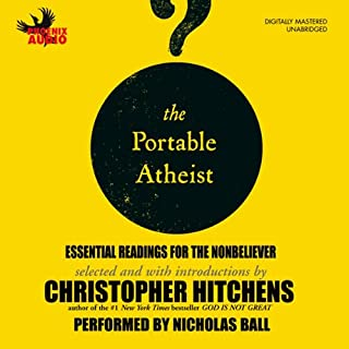The Portable Atheist     Essential Readings for the Nonbeliever               By:                                                                                                                                 Christopher Hitchens                               Narrated by:                                                                                                                                 Nicholas Ball                      Length: 10 hrs and 44 mins     696 ratings     Overall 4.1