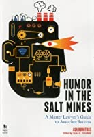 Humor in the Salt Mines: A Master Lawyer's Guide to Associate Success by Asa Rountree(2014-06-10)