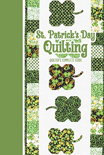 St. Patrick's Day Quilting: Quilter's Complete Guide: Quilting for...