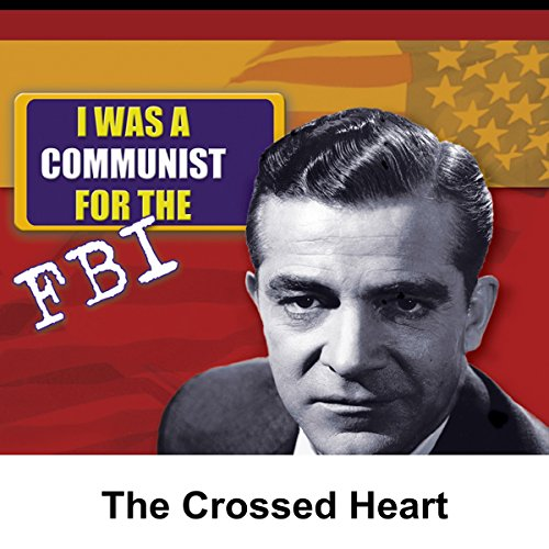 I Was a Communist for the FBI: The Crossed Heart audiobook cover art