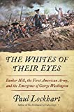 Image of The Whites of Their Eyes: Bunker Hill, the First American Army, and the Emergence of George Washington