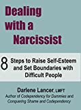 Dealing with a Narcissist: 8 Steps to Raise Self-Esteem and Set Boundaries with Difficult People (English Edition)