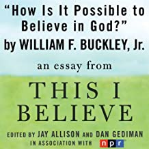 How Is It Possible to Believe in God?: A 'This I Believe' Essay