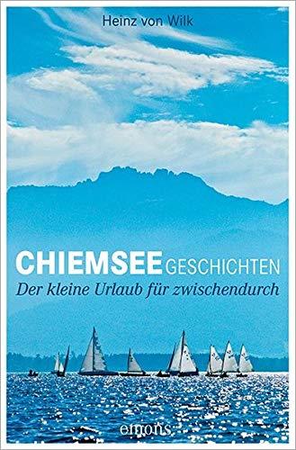Chiemseegeschichten: Der kleine Urlaub für zwischendurch