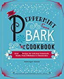The Peppermint Bark Cookbook: Over 75 Recipes for Delicious Homemade Treats, from Milkshakes to...