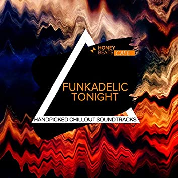 Funkadelic Tonight - Handpicked Chillout Soundtracks