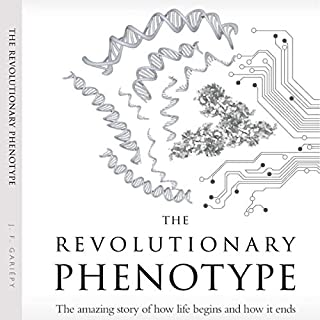 The Revolutionary Phenotype     The Amazing Story of How Life Begins and How It Ends              By:                                                                                                                                 J.-F. Gariépy                               Narrated by:                                                                                                                                 J.-F. Gariepy                      Length: 5 hrs and 13 mins     2 ratings     Overall 5.0