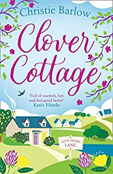 Clover Cottage: A feel good cosy read perfect to curl up with and make you smile! (Love Heart Lane Series, Book 3) by [Christie Barlow]