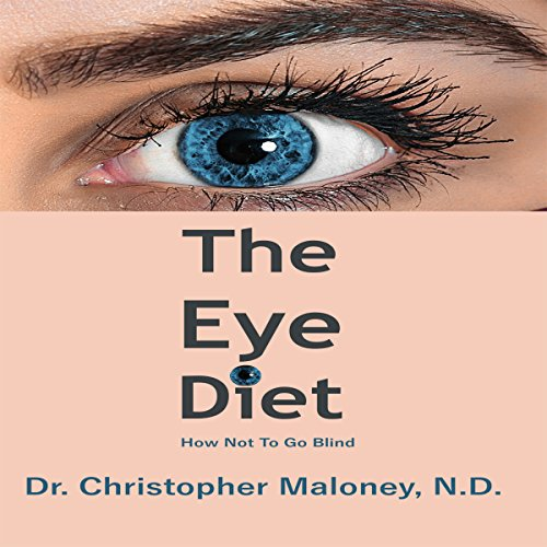 The Eye Diet: How Not to Go Blind audiobook cover art