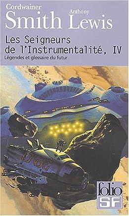 Les Seigneurs de lInstrumentalité, Tome 4 : Légendes et glossaire du futur