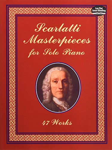 Scarlatti Masterpieces for Solo Piano: 47 Works (Dover Music for Piano)