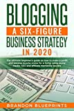Blogging a 6 Figure Business Strategy in 2020: The Ultimate Beginner's Guide on How to Make a Profit and Passive Income Online for a Living, Using Social Media, Seo, and Affiliate Marketing Secrets
