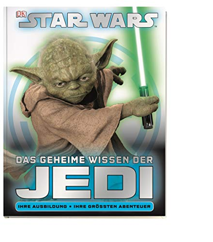 Star Wars Das geheime Wissen der Jedi: Ihre Ausbildung • Ihre größten Abenteuer