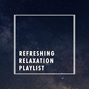 Refreshing Relaxation Playlist