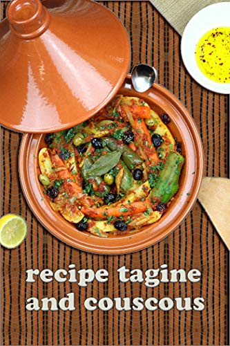 recipe tagine and couscous: Delicious recipes for Moroccan one-pot cooking , 120 Pages, 6x9, Soft Cover, Matte , 7.5x9.25 , 30 pages (English Edition)