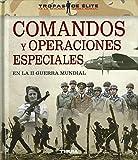 Comandos y operaciones especiales en La II Guerra Mundial (Tropas de élite)