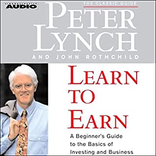 Learn to Earn     A Beginner's Guide to the Basics of Investing and Business              Autor:                                                                                                                                 Peter Lynch,                                                                                        John Rothchild                               Sprecher:                                                                                                                                 Peter Lynch                      Spieldauer: 1 Std. und 38 Min.     16 Bewertungen     Gesamt 4,6