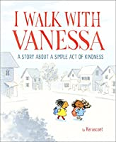 I Walk with Vanessa: A Picture Book Story About a Simple Act of Kindness