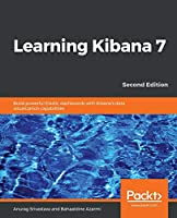 Learning Kibana 7: Build powerful Elastic dashboards with Kibana's data visualization capabilities, 2nd Edition Front Cover