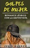 Golpes de Mujer: Romance Lésbico con la Deportista: 1 (Novela de Romance y Erótica Lésbica)