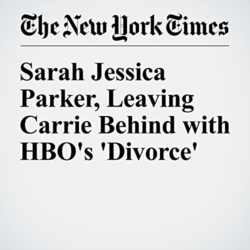Sarah Jessica Parker, Leaving Carrie Behind with HBO's 'Divorce' audiobook cover art